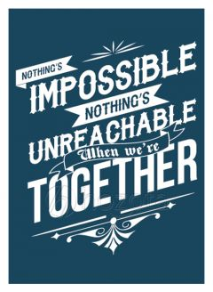 Mẫu thiết kế 015 - nothing's impossible nothing's unreachable when we're together